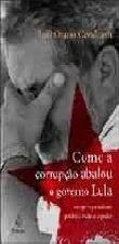 Como a Corrupçao Abalou o Governo Lula