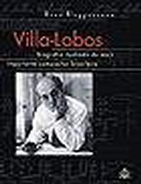 Villa-Lobos - Biografia Ilustrada Do Mais Importante Compositor Brasileiro