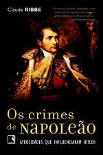 Os Crimes De Napoleao - Atrocidades Que Influeciaram Hitler