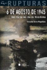 6 De Agosto De 1945 - Um Clarao No Ceu De Hiroshima