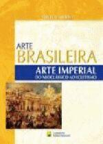 Arte Brasileira - Arte Imperial ao Neoclassico ao Ecletismo
