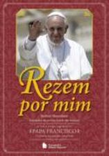 REZEM POR MIM A VIDA DO PAPA FRANCISCO