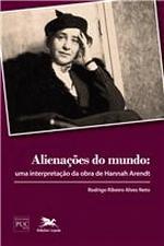 Alienações do Mundo- Uma Interpretação da Obra de Hannah Arendt