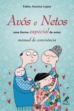 Avós e Netos - uma Forma Especial de Amar - Manual de Convivência