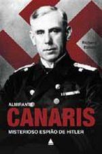 Almirante Canaris - Misterioso Espiao De Hitler