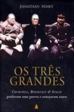 Os Três Grandes - Churchill, Roosevelt e Stalin