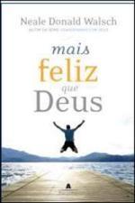 Mais Feliz que Deus - Transforme sua Vida Numa Experiência Estraordinária