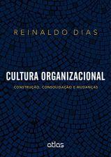Cultura Organizacional - Construção, Consolidação e Mudanças