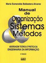 Manual de Organização, Sistemas e Métodos: Abordagem Teórica e Prática da Engenharia da Informação