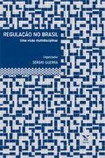 Regulação no Brasil: Uma Visão Multidisciplinar - Ed. 1