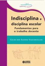 Indisciplina e Disciplina Escolar: Fundamentos para o Trabalho Docente
