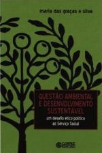 Questão ambiental e desenvolvimento sustentável: um desafio ético-político ao Serviço Social