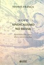 Novo sindicalismo no Brasil: histórico de uma desconstrução