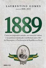 1889: Como Um Imperador Cansado, Um Marechal Vaidoso e Um Professor Injustiçado Contribuíram Para o Fim da Monarquia