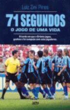 71 Segundos: o Jogo de Uma Vida (a Tarde em que o Grêmio Jogou, Ganhou e Foi Campeão com Sete Jogado