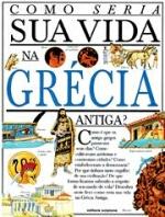 Como Seria Sua Vida na Grécia Antiga