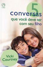 5 CONVERSAS QUE VOCE DEVE TER COM SEU FILHO