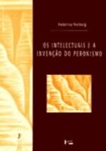 Os Intelectuais e a Invenção do Peronismo
