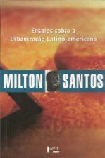 Ensaios Sobre a Urbanização Latino americana Coleção Milton Santos