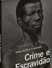Crime e Escravidão: Trabalho, Luta e Resistência nas Lavouras Paulistas (1830-1888)