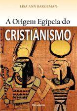 ORIGEM EGIPCIA DO CRISTIANISMO, A