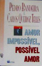 Amor Impossível, Possível Amor