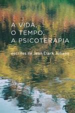 VIDA, O TEMPO, A PSICOTERAPIA, A