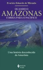 Quando o Amazonas Corria para o Pacífico - Uma História Desconhecida da Amazônia