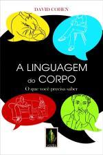 A Linguagem do Corpo - o que Você Precisa Saber