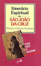 Itinerário espiritual de São João da Cruz - Místico e doutor da Igreja