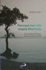 Para que tua vida respire liberdade - Rituais de purificação para o corpo e a alma