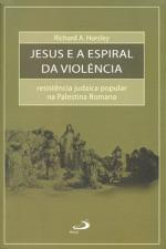 Jesus e a espiral da violência - Resistência judaica popular na Palestina Romana