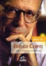 Roberto Campos - um Retrato Pouco Falado