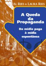 Queda Da Propaganda, A - Da Midia Paga A Midia Espontanea