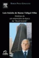 Luis Eulalio de Bueno Vidigal Filho : Historias de um Empresario da Epoca do