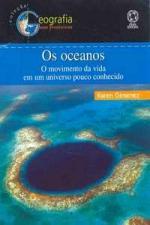 Os Oceanos - o Movimento da Vida em um Universo Pouco Conhecido - Coleção Geografia Sem Fronteiras