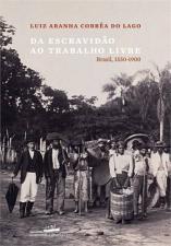 Da Escravidão ao Trabalho Livre Brasil, 1550-1900