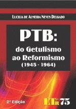 PTB DO GETULISMO AO REFORMISMO 1945 1964