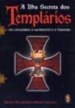 A Ilha Secreta dos Templários - os Cavaleiros o Sacerdote e o Tesouro