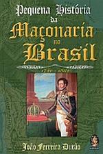 PEQUENA HISTORIA DA MACONARIA NO BRASIL