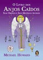 O Livro dos Anjos Caídos Suas Origens e Seus Mistérios Antigos