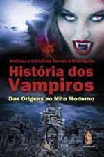 História dos Vampiros Das Origens ao Mito Moderno