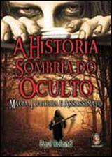 A Historia Sombria do Oculto: Magia, Loucura e Assassinato
