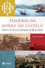 Tesouros do Morro do Castelo Mistério e História nos Subterraneos do Rio de Janeiro