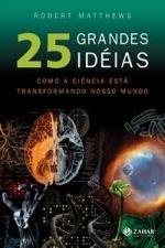 25 Grandes Idéias Como a Ciência Está Transformando Nosso Mundo