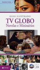 GUIA ILUSTRADO TV GLOBO - NOVELAS E MINISSERIES