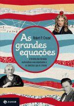 Grandes Equacoes, As - A Historia Das Formulas Matematicas Mais Importantes E Os Cientistas Que As Criaram
