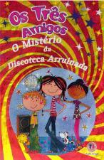 Os Três Amigos - O Mistério da Discoteca Arruinada