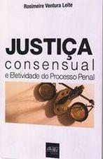 Justiça Consensual e Efetividade do Processo Penal