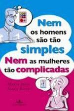 Nem os Homens Sao Tao Simples Nem as Mulheres Tao Complicadas